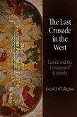The Last Crusade in the West: Castile and the Conquest of Granada