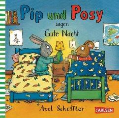 Pip und Posy sagen Gute Nacht / Pip und Posy Bd.5 - Scheffler, Axel