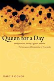 Queen for a Day: Transformistas, Beauty Queens, and the Performance of Femininity in Venezuela