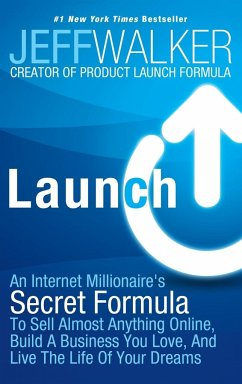 Launch: An Internet Millionaire's Secret Formula to Sell Almost Anything Online, Build a Business You Love, and Live the Life - Walker, Jeff