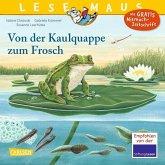 Von der Kaulquappe zum Frosch / Lesemaus Bd.120