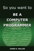 So You Want to Be a Computer Programmer