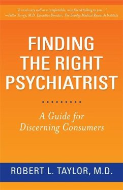 Finding the Right Psychiatrist: A Guide for Discerning Consumers - Taylor, Robert L.