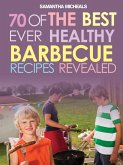 BBQ Recipe Book: 70 Of The Best Ever Healthy Barbecue Recipes...Revealed! (eBook, ePUB)