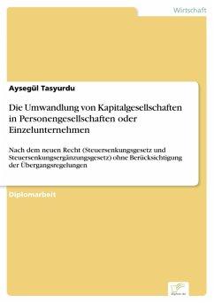 Die Umwandlung von Kapitalgesellschaften in Personengesellschaften oder Einzelunternehmen (eBook, PDF) - Tasyurdu, Aysegül