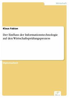 Der Einfluss der Informationstechnologie auf den Wirtschaftsprüfungsprozess (eBook, PDF) - Fabian, Klaus