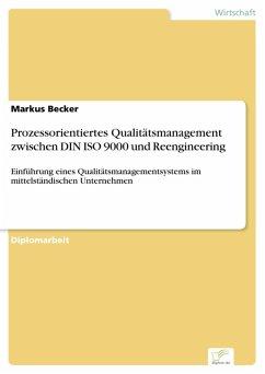 Prozessorientiertes Qualitätsmanagement zwischen DIN ISO 9000 und Reengineering (eBook, PDF) - Becker, Markus