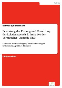 Bewertung der Planung und Umsetzung der Lokalen Agenda 21 Initiative der Verbraucher - Zentrale NRW (eBook, PDF) - Spiekermann, Markus