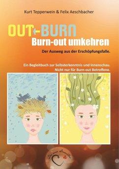 Out-Burn, Burn-out umkehren. Der Ausweg aus der...