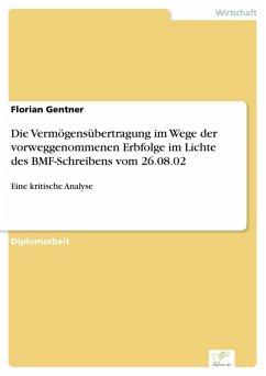 Die Vermögensübertragung im Wege der vorweggenommenen Erbfolge im Lichte des BMF-Schreibens vom 26.08.02 (eBook, PDF) - Gentner, Florian