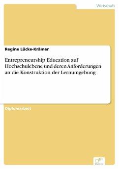 Entrepreneurship Education auf Hochschulebene und deren Anforderungen an die Konstruktion der Lernumgebung (eBook, PDF) - Lücke-Krämer, Regine