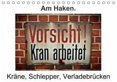 Am Haken. Kräne, Schlepper, Verladebrücken / Geburtstagskalender (Tischkalender immerwährend DIN A5 quer)