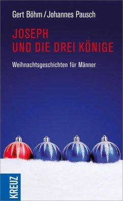 Josef und die drei Könige (eBook, ePUB) - Pausch, Johannes; Böhm, Gert