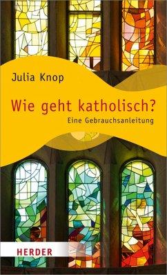 Wie geht katholisch? (eBook, ePUB) - Knop, Julia