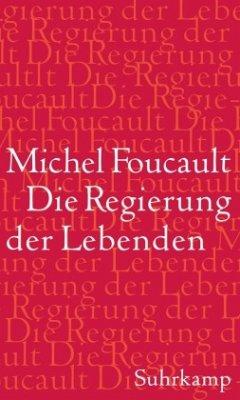 Die Regierung der Lebenden - Foucault, Michel
