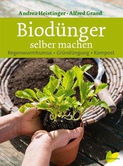 Biodünger selber machen - Heistinger, Andrea; Grand, Alfred