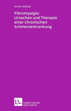 Fibromyalgie: Ursachen und Therapie einer chronischen Schmerzerkrankung (eBook, ePUB) - Köhler, Armin