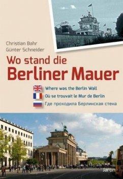 Wo stand die Berliner Mauer? - Bahr, Christian; Schneider, Günter