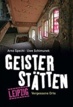 Geisterstätten Leipzig - Specht, Arno; Schimunek, Uwe