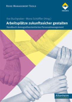 Arbeitsplätze zukunftssicher gestalten - Mona Schöffler, Ilse Buchgraber