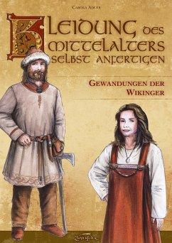 Kleidung des Mittelalters selbst anfertigen - Gewandungen der Wikinger - Adler, Carola