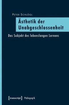 Ästhetik der Unabgeschlossenheit - Schlögl, Peter