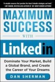 Maximum Success with LinkedIn: Dominate Your Market, Build a Global Brand, and Create the Career of Your Dreams (eBook, ePUB)