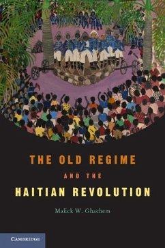 Old Regime and the Haitian Revolution (eBook, ePUB) - Ghachem, Malick W.