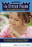 Ich wünsche mir rosarote Rosen / Dr. Stefan Frank Bd.2218 (eBook, ePUB)