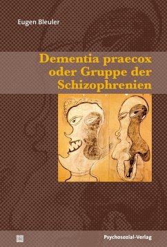 Dementia praecox oder Gruppe der Schizophrenien - Bleuler, Eugen