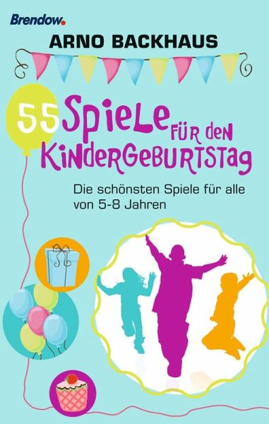 55 spiele f r den kindergeburtstag ebook epub von arno backhaus. Black Bedroom Furniture Sets. Home Design Ideas