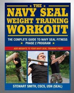 The Navy SEAL Weight Training Workout (eBook, ePUB) - Smith, Stewart