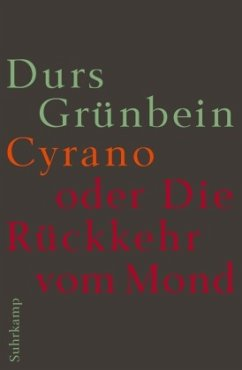 Cyrano oder Die Rückkehr vom Mond - Grünbein, Durs