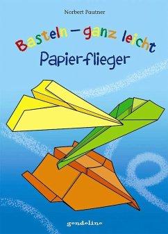 Basteln - ganz leicht Papierflieger - Pautner, Norbert