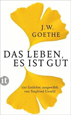 Das Leben, es ist gut - Goethe, Johann Wolfgang von