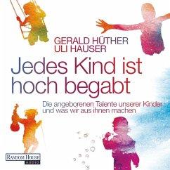 Jedes Kind ist hoch begabt (MP3-Download) - Hüther, Gerald; Hauser, Uli