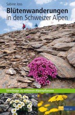 Blütenwanderungen in den Schweizer Alpen - Joss, Sabine