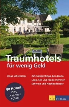 Traumhotels für wenig Geld, Schweiz und Nachbarländer - Schweitzer, Claus