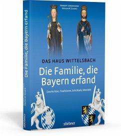 Die Familie, die Bayern erfand: Das Haus Wittelsbach - Lewandowski, Norbert; Schmid, Gregor M.