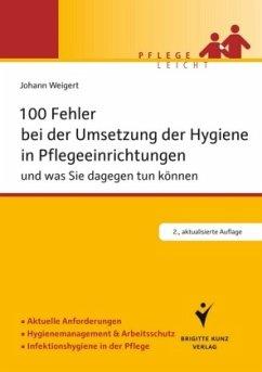 100 Fehler bei der Umsetzung der Hygiene in Pflegeeinrichtungen - Weigert, Johann
