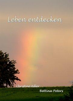Leben entdecken (eBook, ePUB) - Adler, Christine; Peters, Bettina