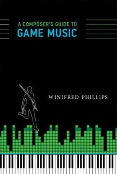 A Composer's Guide to Game Music - Philips, Winifred