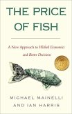 The Price of Fish: A New Approach to Wicked Economics and Better Decisions