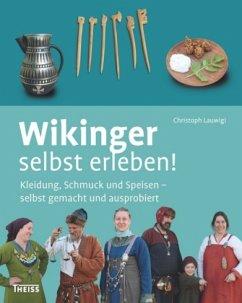 Wikinger selbst erleben! - Lauwigi, Christoph