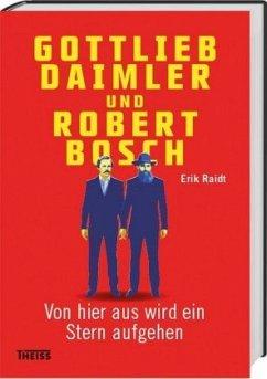 Gottlieb Daimler und Robert Bosch - Raidt, Erik
