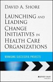 Launching and Leading Change Initiatives in Health Care Orga