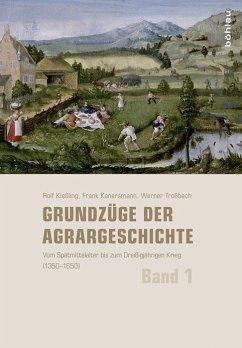 Grundzüge der Agrargeschichte Band 1 - Kießling, Rolf; Konersmann, Frank; Troßbach, Werner