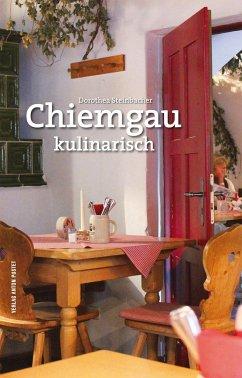 Chiemgau kulinarisch - Steinbacher, Dorothea