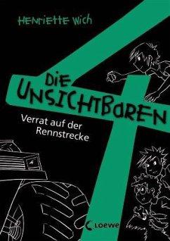 Verrat auf der Rennstrecke / Die unsichtbaren 4 Bd.7 - Wich, Henriette