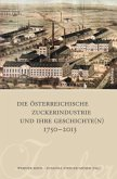 Die österreichische Zuckerindustrie und ihre Geschichte(n) 1750-2013